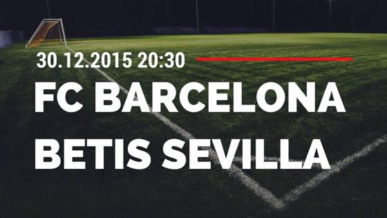 FC Barcelona – Betis Sevilla 30.12.2015 Tipp