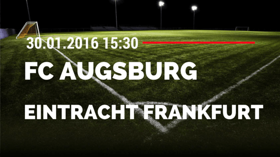 FC Augsburg - Eintracht Frankfurt 30.01.2016 Tipp