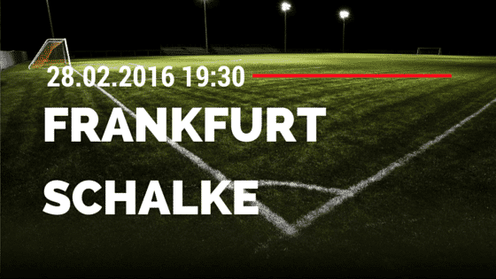 Eintracht Frankfurt - FC Schalke 04 28.02.2016 Tipp