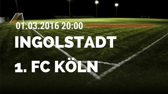 FC Ingolstadt 04 - 1. FC Köln 01.03.2016 Tipp