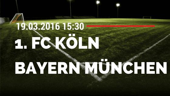 1. FC Köln - FC Bayern München 19.03.2016 Tipp