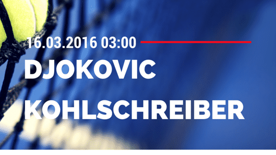 Novak Djokovic - Philipp Kohlschreiber 16.03.2016 Tipp