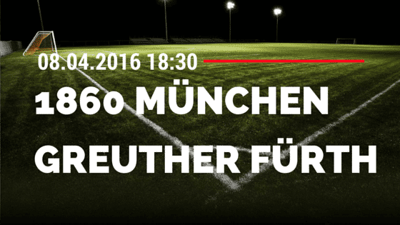 TSV 1860 München vs SpVgg Greuther Fürth 08.04.2016 Tipp